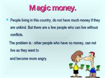 Magic money. People living in this country, do not have much money if they ar...