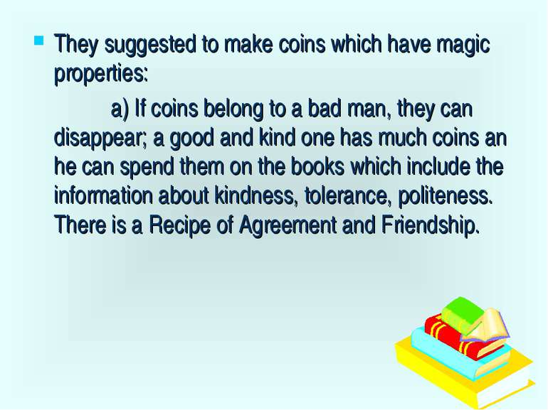 They suggested to make coins which have magic properties: a) If coins belong ...