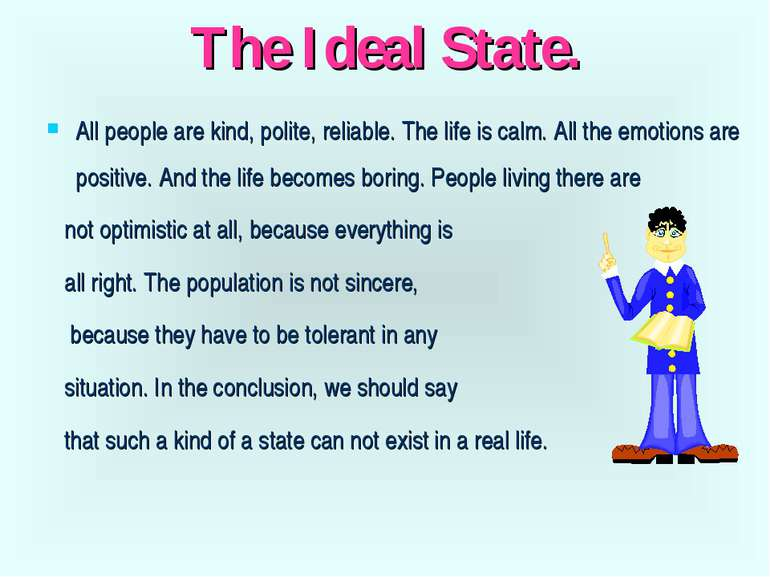 The Ideal State. All people are kind, polite, reliable. The life is calm. All...
