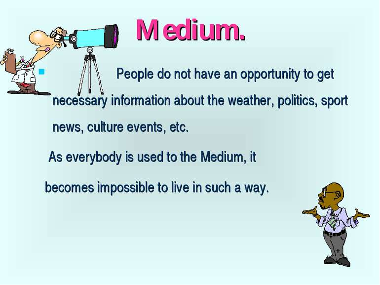 Medium. People do not have an opportunity to get necessary information about ...