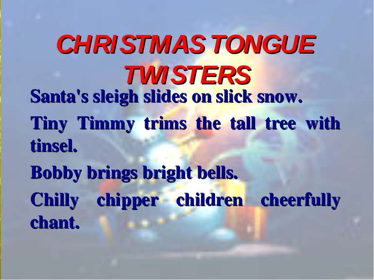 CHRISTMAS TONGUE TWISTERS Santa's sleigh slides on slick snow. Tiny Timmy tri...