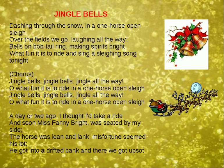JINGLE BELLS Dashing through the snow, in a one-horse open sleigh Over the fi...