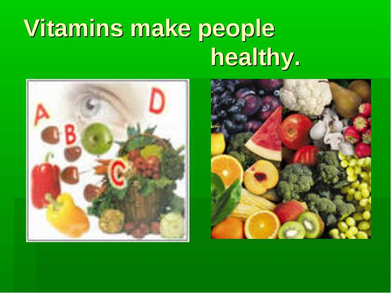 Vitamins make people healthy.