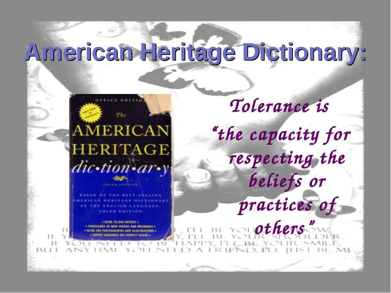 "American Heritage Dictionary: Tolerance is ""the capacity for respecting the b..."