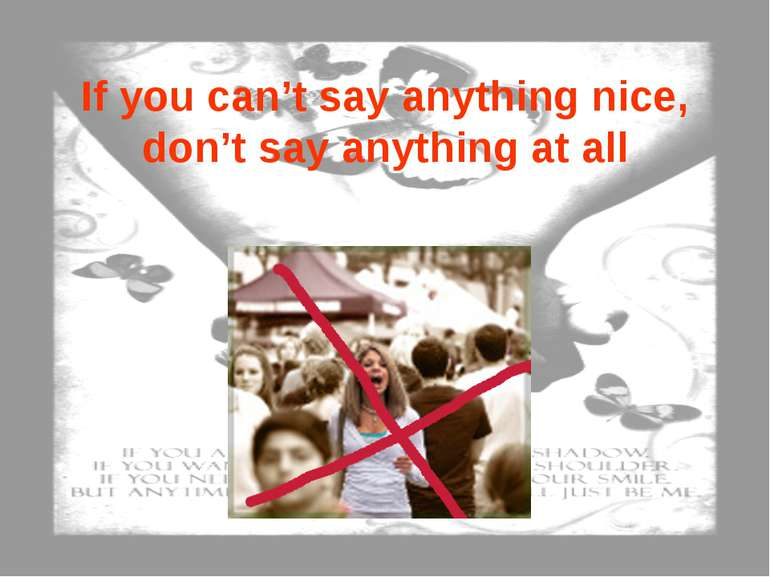 If you can't say anything nice, don't say anything at all