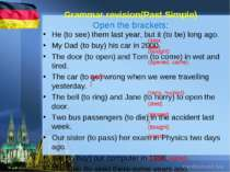 Grammar revision(Past Simple) Open the brackets: He (to see) them last year, ...