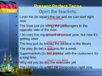 Present Perfect Tense Open the brackets: Look! He (to repair) the car and we ...