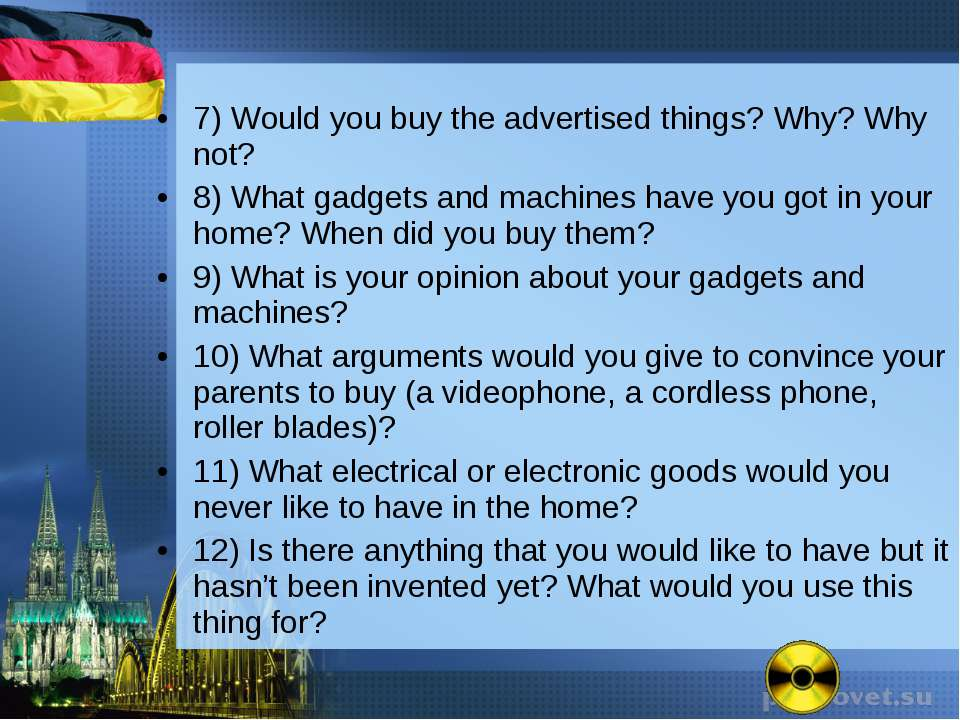 7) Would you buy the advertised things? Why? Why not? 8) What gadgets and mac...