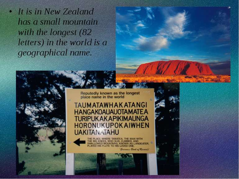 It is in New Zealand has a small mountain with the longest (82 letters) in th...