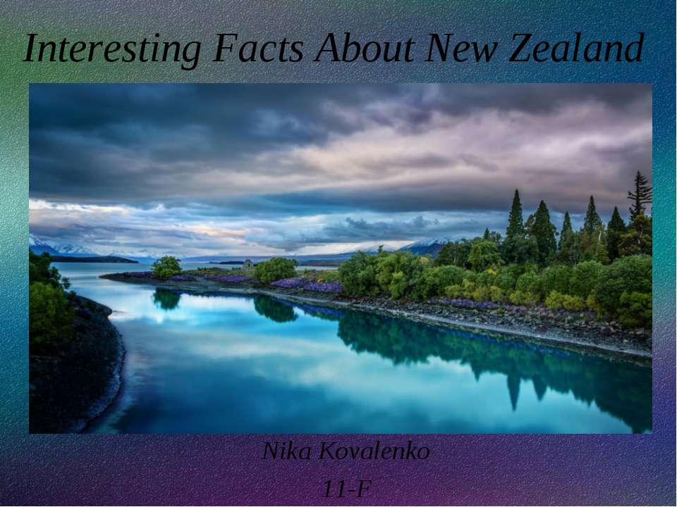 Interesting Facts About New Zealand Nika Kovalenko 11-F