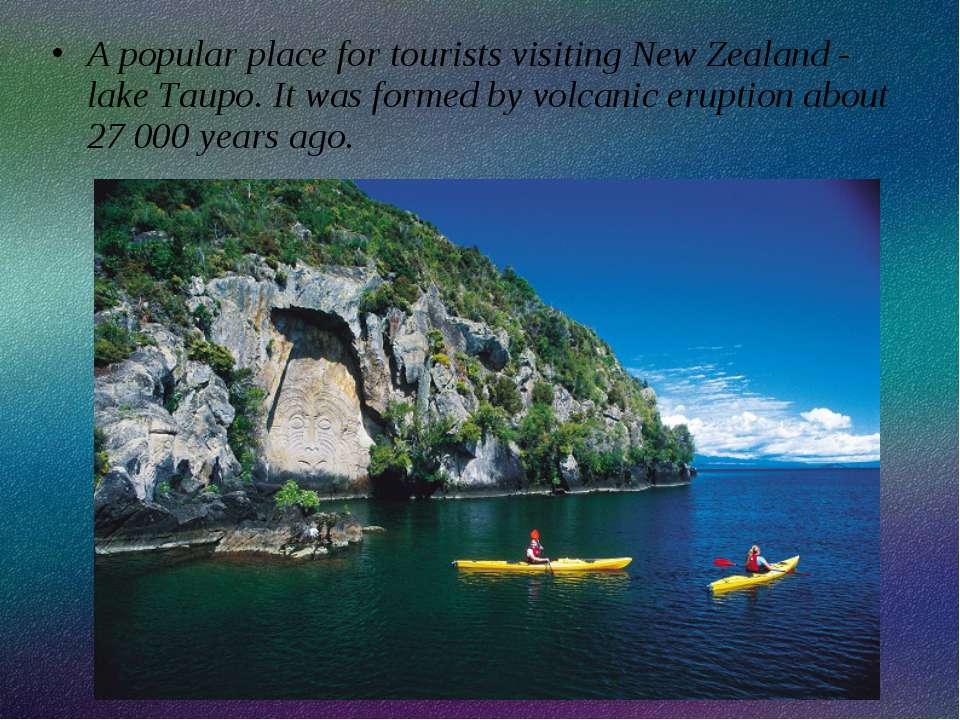 A popular place for tourists visiting New Zealand - lake Taupo. It was formed...
