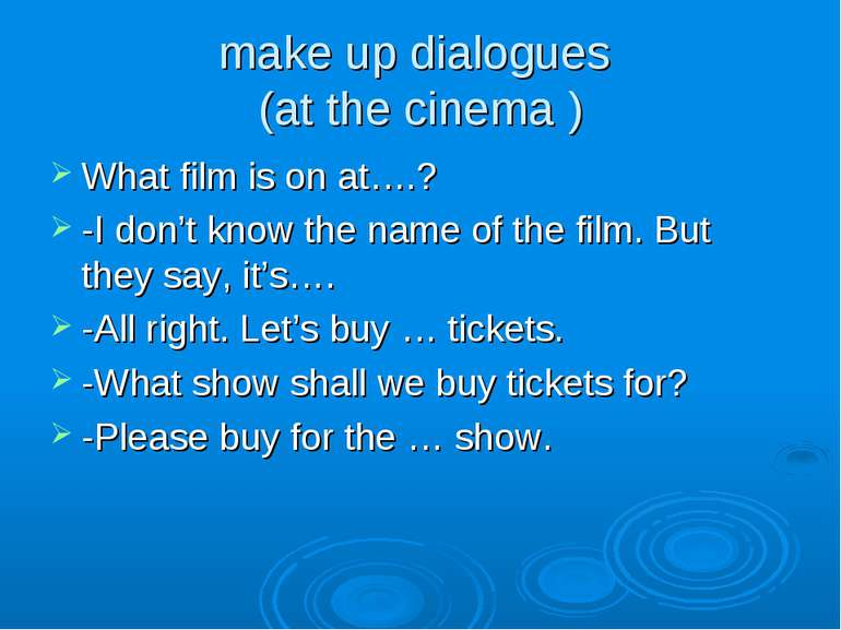 make up dialogues (at the cinema ) What film is on at….? -I don't know the na...