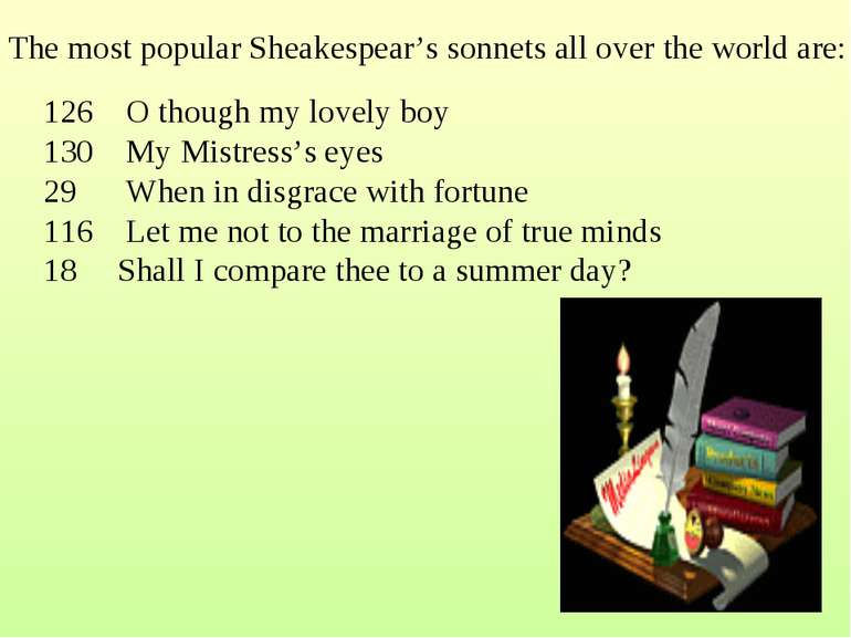 The most popular Sheakespear's sonnets all over the world are: 126 O though m...