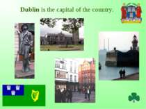 Dublin is the capital of the country.