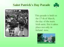 Saint Patrick's Day Parade This parade is held on the 17-th of March, the day...