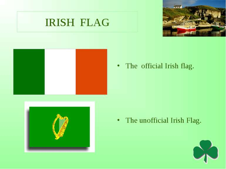 IRISH FLAG The official Irish flag. The unofficial Irish Flag.