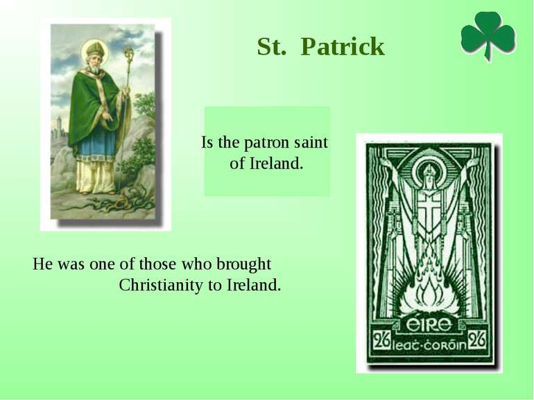 St. Patrick He was one of those who brought Christianity to Ireland. Is the p...