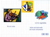 V V is for violin. v is for vegetables. Violin and violoncello are music inst...