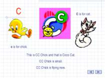 C This is CC Chick and that is Coco Cat. CC Chick is small. CC Chick is flyin...