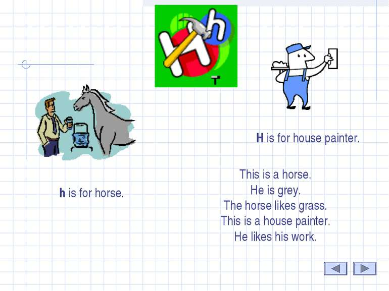 H This is a horse. He is grey. The horse likes grass. This is a house painter...