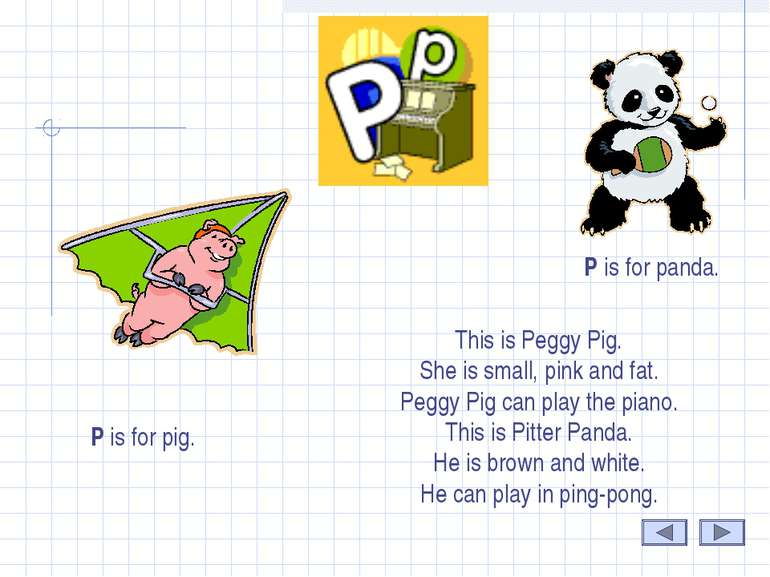 P P is for pig. P is for panda. This is Peggy Pig. She is small, pink and fat...