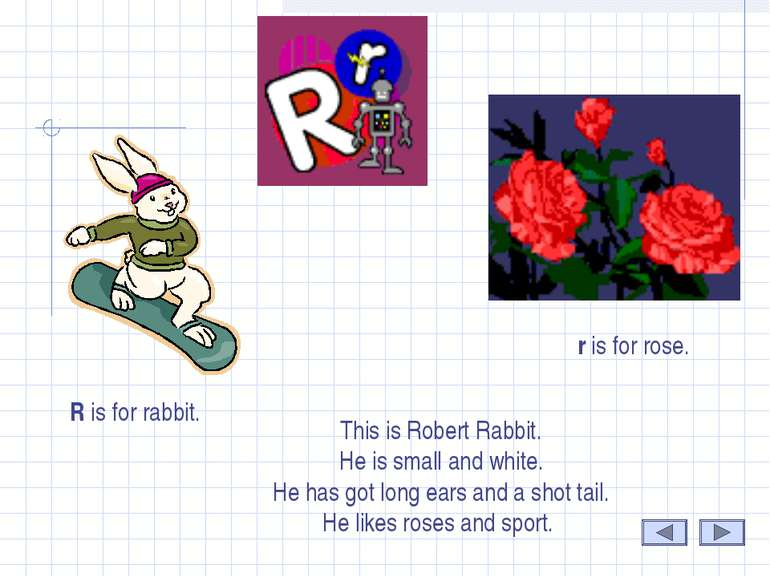 R R is for rabbit. r is for rose. This is Robert Rabbit. He is small and whit...