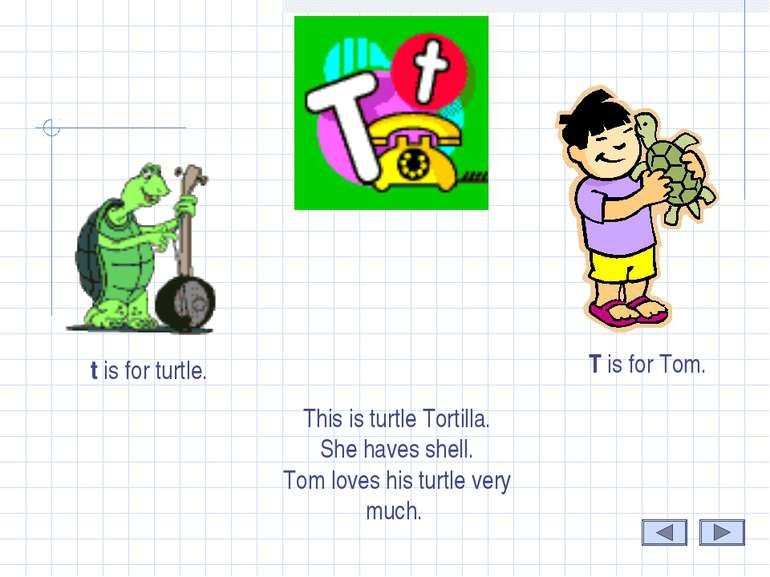 Т t is for turtle. T is for Tom. This is turtle Tortilla. She haves shell. To...