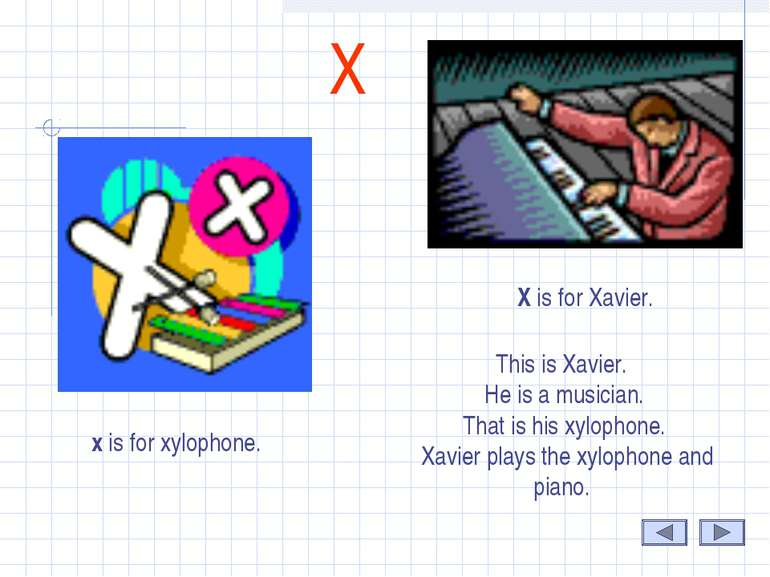 X x is for xylophone. This is Xavier. He is a musician. That is his xylophone...