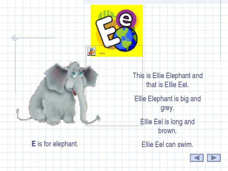 E This is Ellie Elephant and that is Ellie Eel. Ellie Elephant is big and gre...
