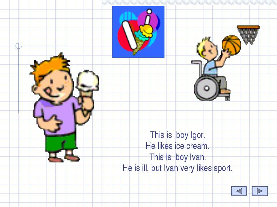 I This is boy Igor. He likes ice cream. This is boy Ivan. He is ill, but Ivan...