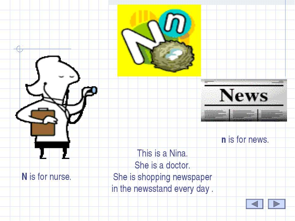 N This is a Nina. She is a doctor. She is shopping newspaper in the newsstand...