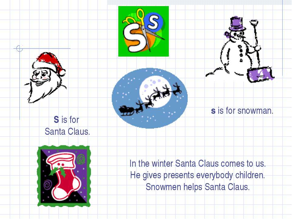 S S is for Santa Claus. s is for snowman. In the winter Santa Claus comes to ...