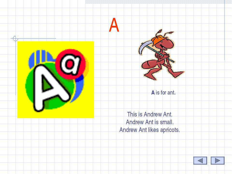 А A is for ant. This is Andrew Ant. Andrew Ant is small. Andrew Ant likes apr...