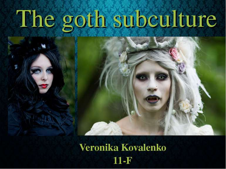 The goth subculture Veronika Kovalenko 11-F
