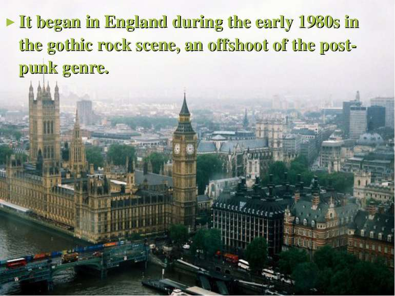 It began in England during the early 1980s in the gothic rock scene, an offsh...