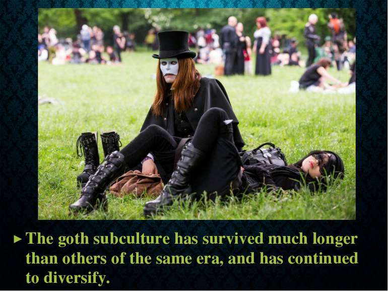 The goth subculture has survived much longer than others of the same era, and...