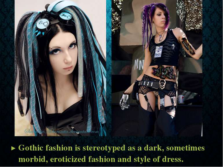 Gothic fashion is stereotyped as a dark, sometimes morbid, eroticized fashion...