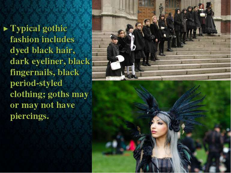 Typical gothic fashion includes dyed black hair, dark eyeliner, black fingern...