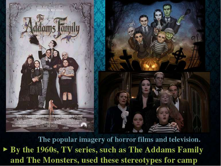 The popular imagery of horror films and television. By the 1960s, TV series, ...