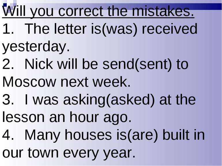Will you correct the mistakes. 1. The letter is(was) received yesterday. 2. N...