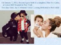 On January 7, 2012, Beyoncé gave birth to a daughter, Blue Ivy Carter, at Len...