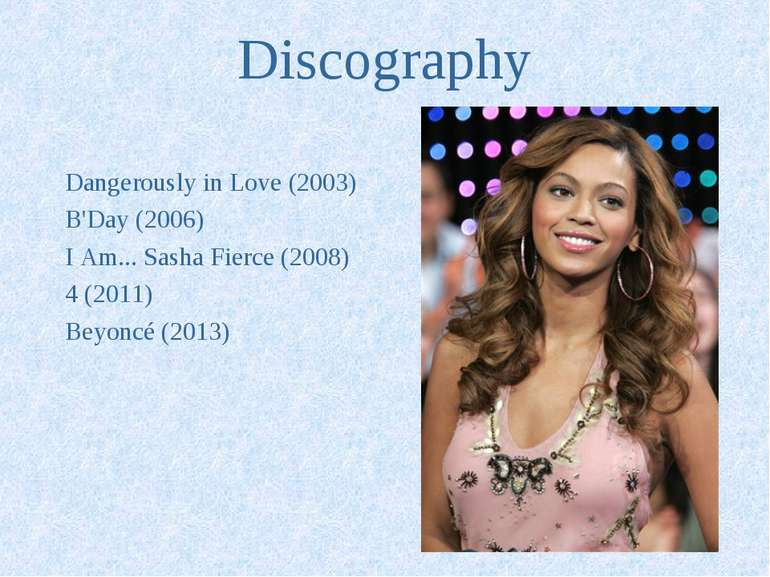 Discography Dangerously in Love (2003) B'Day (2006) I Am... Sasha Fierce (200...
