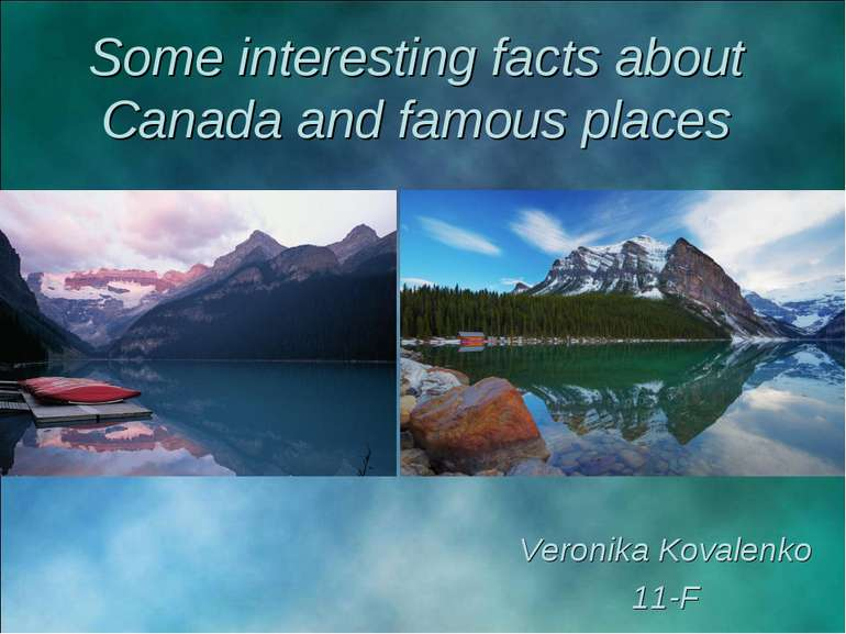 Some interesting facts about Canada and famous places Veronika Kovalenko 11-F
