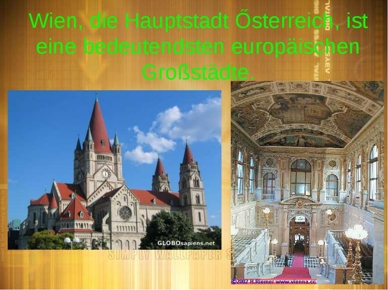 Wien, die Hauptstadt Ősterreich, ist eine bedeutendsten europäischen Großstädte.