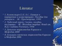 Literatur 1. Колокольцев Е.Н. А.С. Пушкин в портретах и иллюстрациях: Пособие...