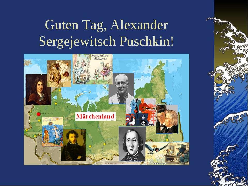 Guten Tag, Alexander Sergejewitsch Puschkin!