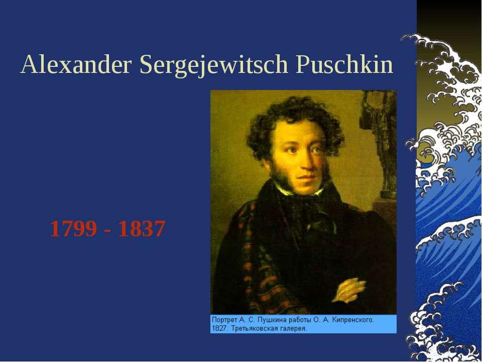 Alexander Sergejewitsch Puschkin 1799 - 1837