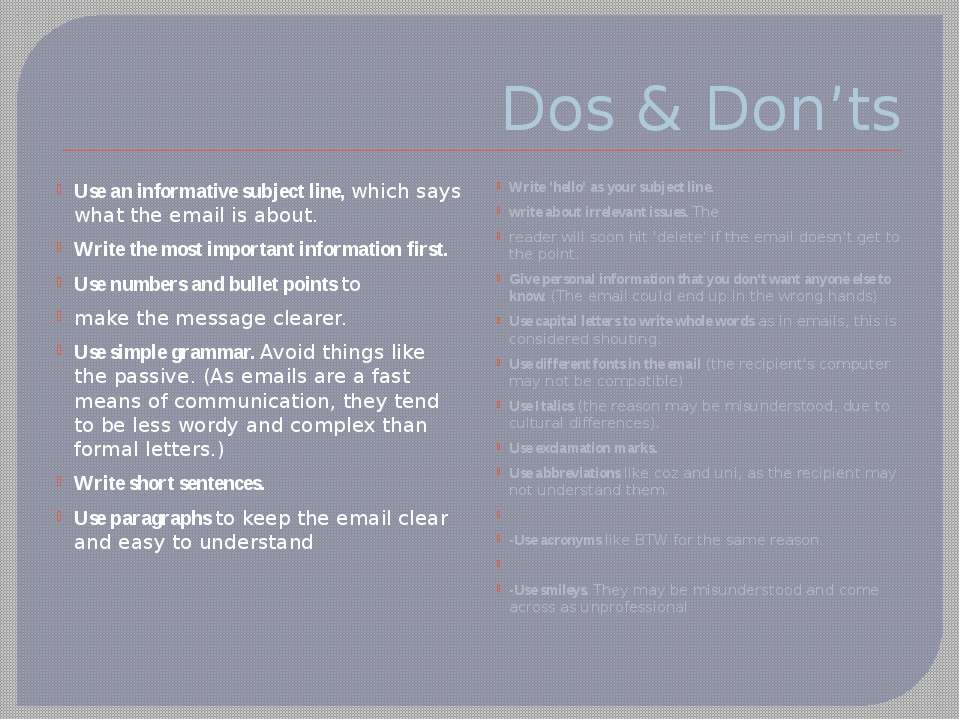 Dos & Don'ts Use an informative subject line, which says what the email is ab...