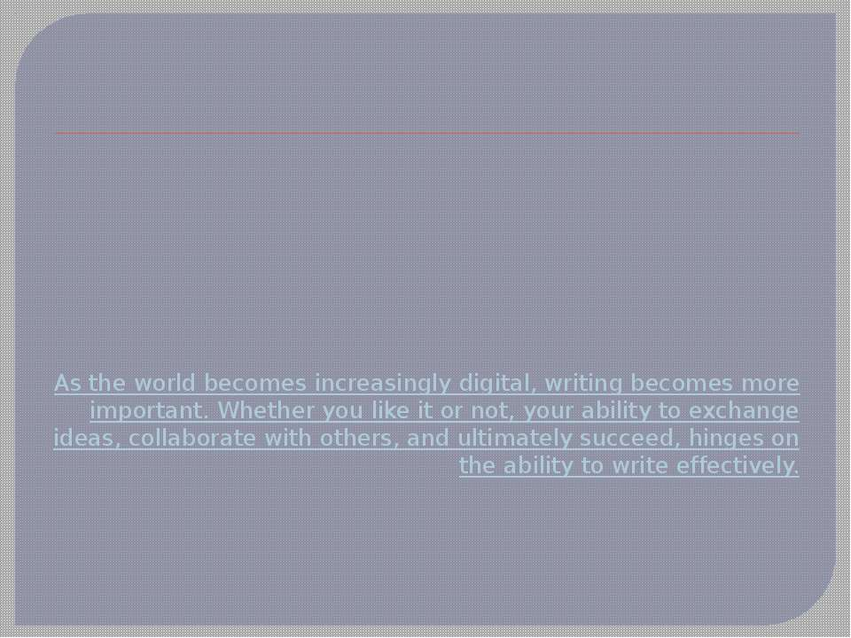 As the world becomes increasingly digital, writing becomes more important. Wh...