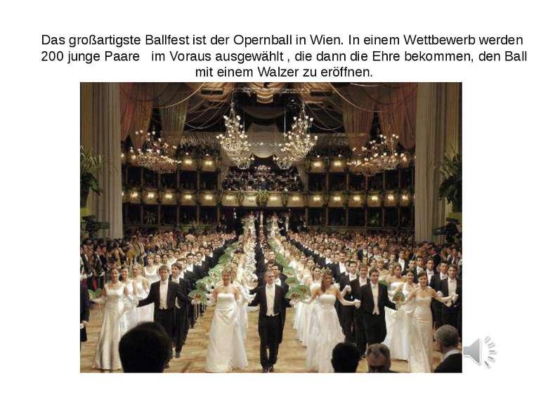 Das großartigste Ballfest ist der Opernball in Wien. In einem Wettbewerb werd...